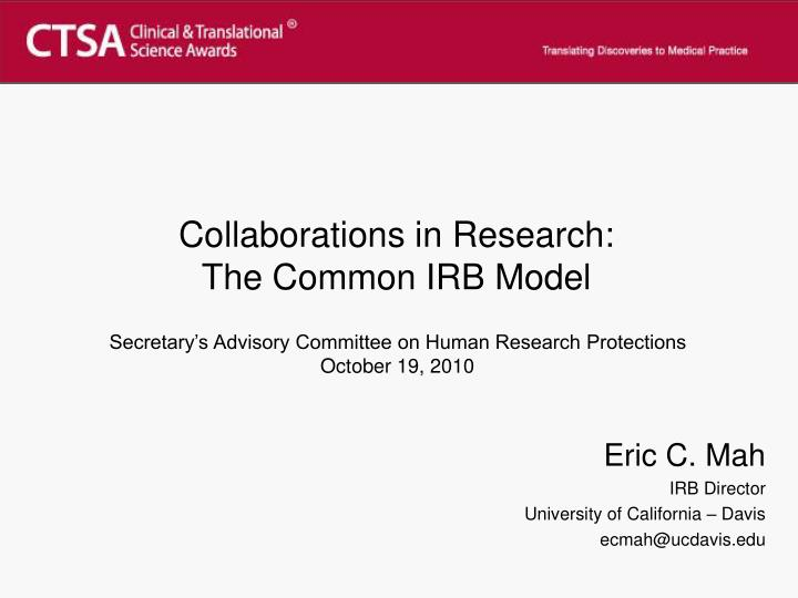 Collaborations in research the common irb model