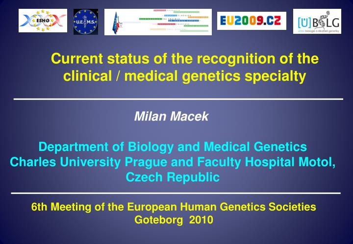 Current status of the recognition of the clinical / medical genetics specialty
