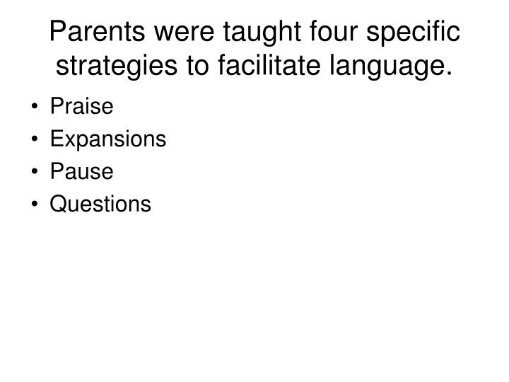 Parents were taught four specific strategies to facilitate language.