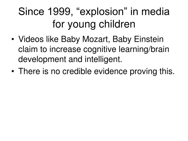 Since 1999 explosion in media for young children