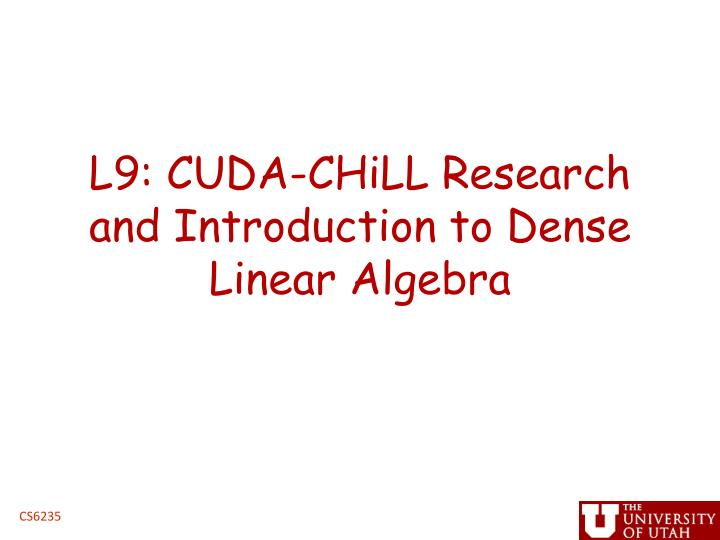 l9 cuda chill research and introduction to dense linear algebra n.