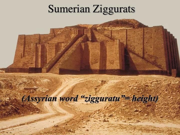 sumerian ziggurats Sumeria - ziggurats the priests ruled from their temples, called ziggurats, which were essentially artificial mountains of sunbaked brick, built with outside staircases that tapered toward a shrine at the top mircea eliade argued that man tried to live in the presence of the sacred because he desired access to.