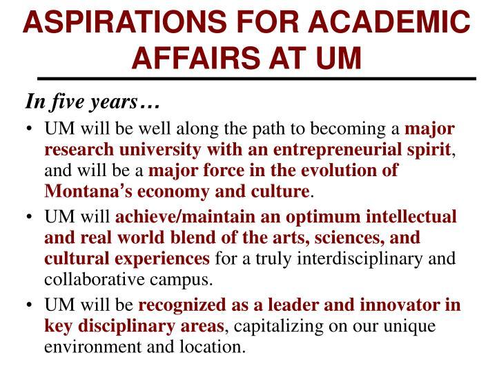 ASPIRATIONS FOR ACADEMIC AFFAIRS AT UM
