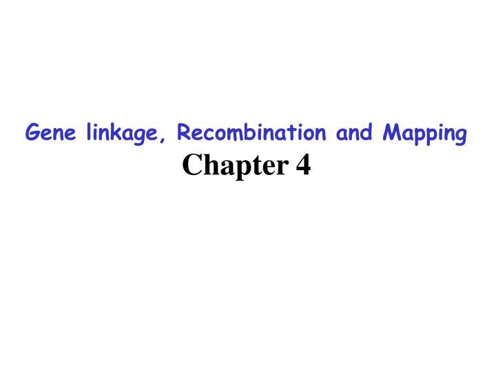Gene linkage, Recombination and Mapping
