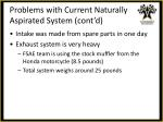 problems with current naturally aspirated system cont d