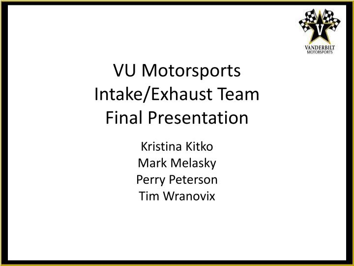 vu motorsports intake exhaust team final presentation