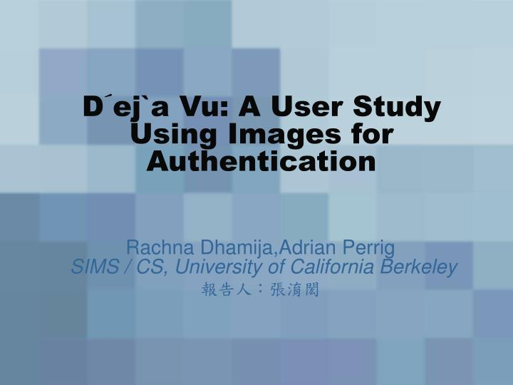 d ej a vu a user study using images for authentication