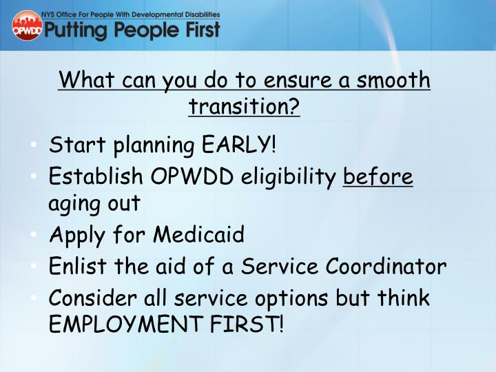 What can you do to ensure a smooth transition?