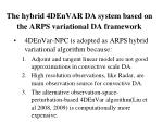 the hybrid 4denvar da system based on the arps variational da framework