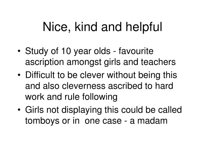 Nice kind and helpful