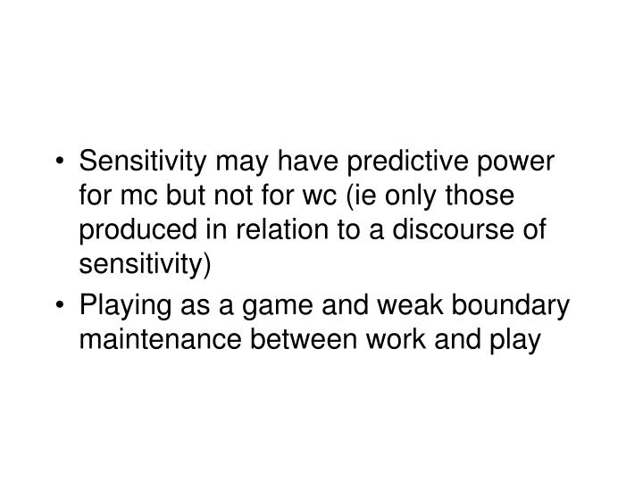 Sensitivity may have predictive power for mc but not for wc (ie only those produced in relation to a discourse of sensitivity)