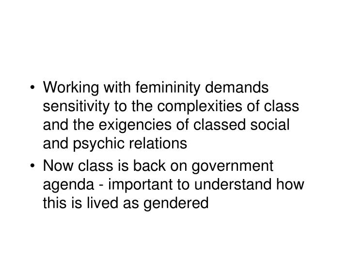 Working with femininity demands sensitivity to the complexities of class and the exigencies of classed social and psychic relations