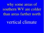 why some areas of southern wv are colder than areas farther north