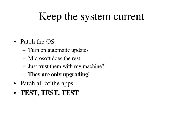 Keep the system current