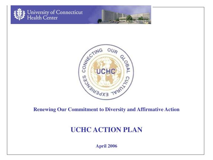 renewing our commitment to diversity and affirmative action uchc action plan april 2006 n.