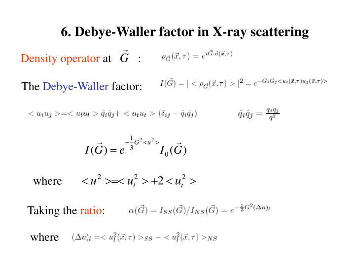 6. Debye-Waller factor in X-ray scattering