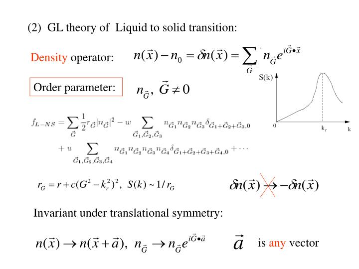 (2)  GL theory of  Liquid to solid transition: