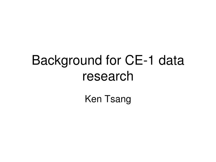 background for ce 1 data research