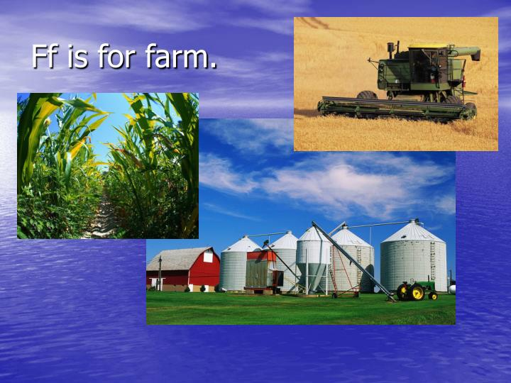 Ff is for farm.