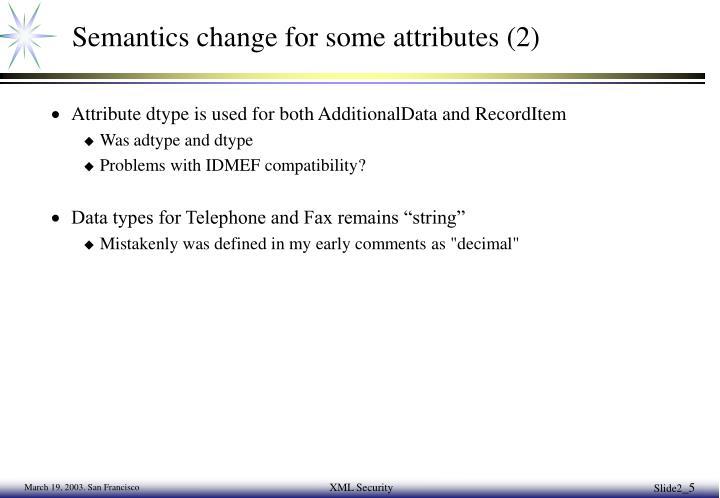 Semantics change for some attributes (2)