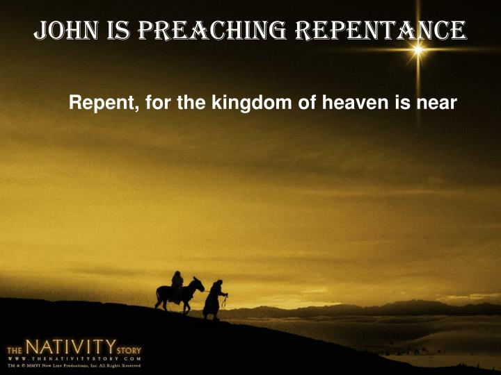 John is preaching repentance