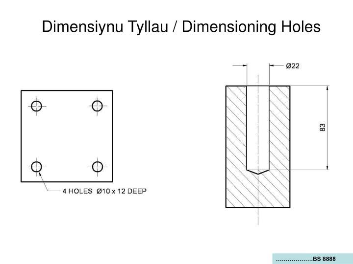 Dimensiynu Tyllau / Dimensioning Holes
