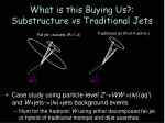 what is this buying us substructure vs traditional jets