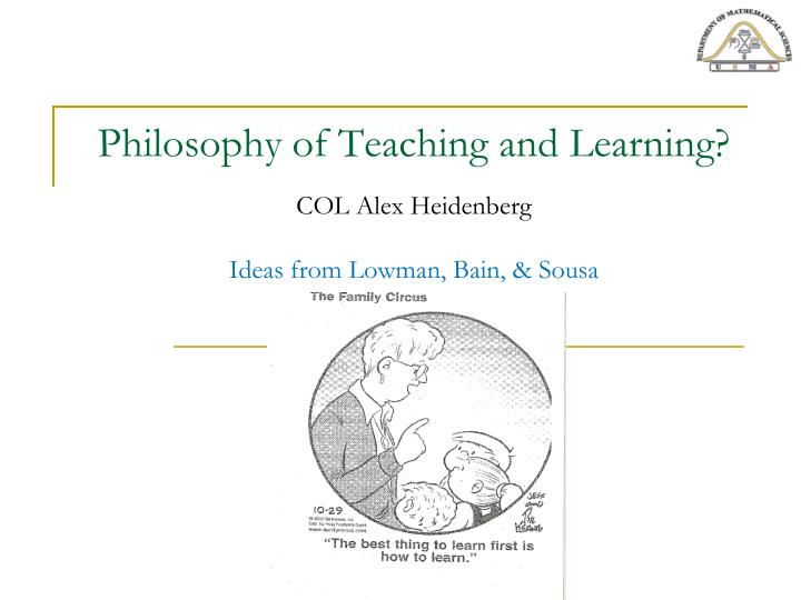philosophy of teaching and learning col alex heidenberg ideas from lowman bain sousa n.