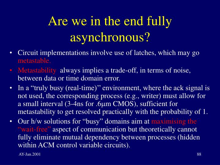 Are we in the end fully asynchronous?