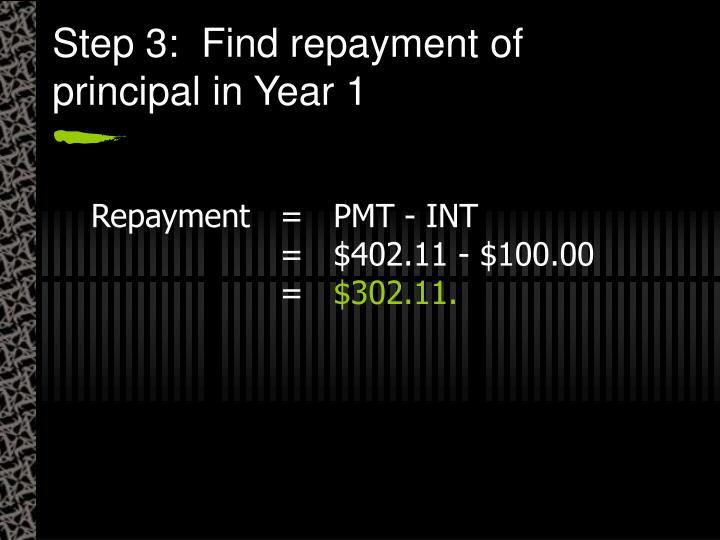 Step 3:  Find repayment of principal in Year 1