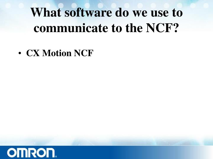 What software do we use to communicate to the NCF?
