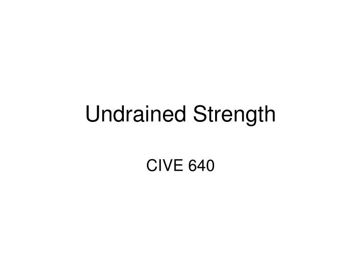 Undrained Strength
