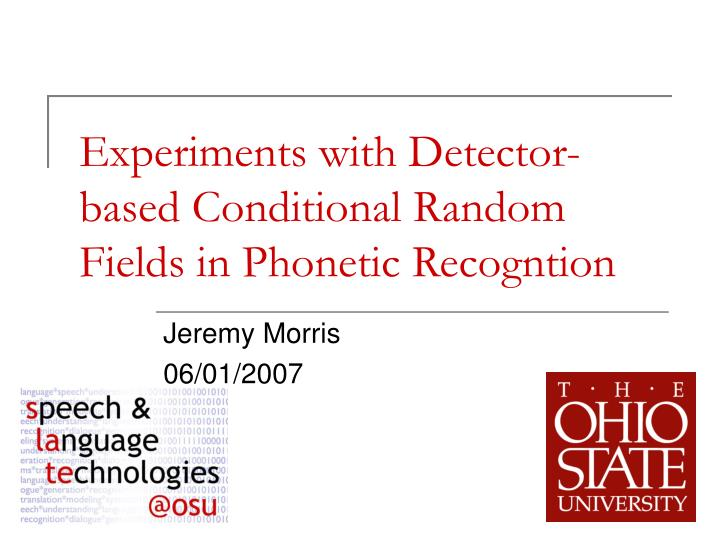 Experiments with detector based conditional random fields in phonetic recogntion