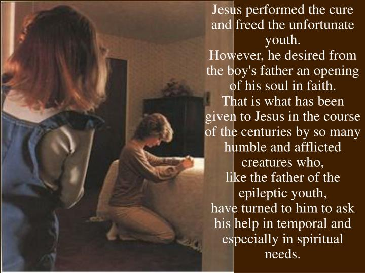 Jesus performed the cure and freed the unfortunate youth.