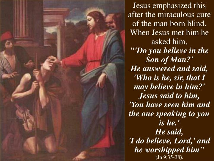 Jesus emphasized this after the miraculous cure of the man born blind.