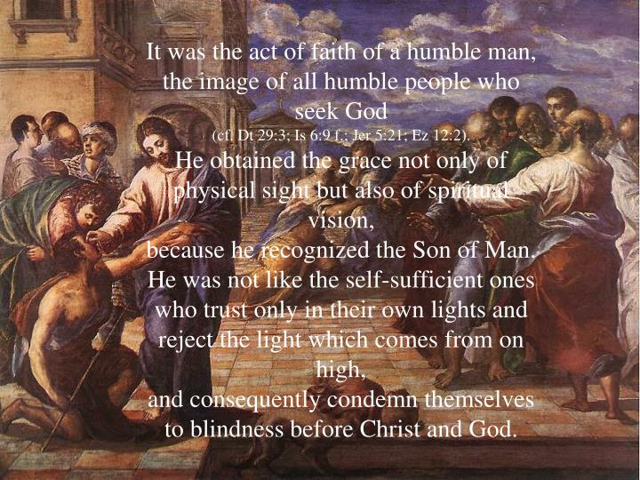 It was the act of faith of a humble man,