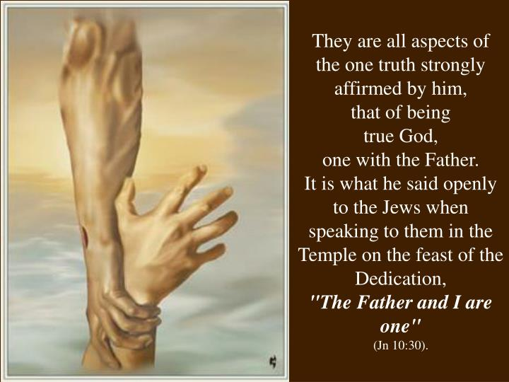 They are all aspects of the one truth strongly affirmed by him,