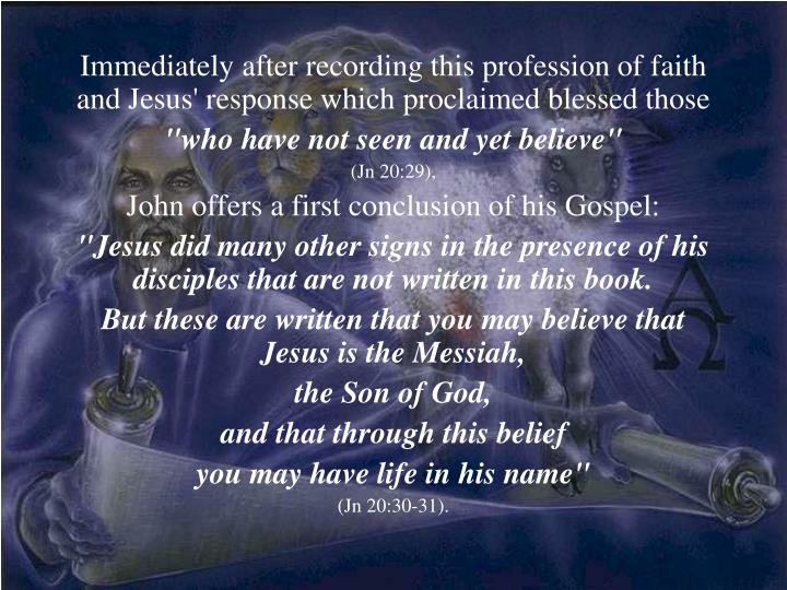 Immediately after recording this profession of faith and Jesus' response which proclaimed blessed those