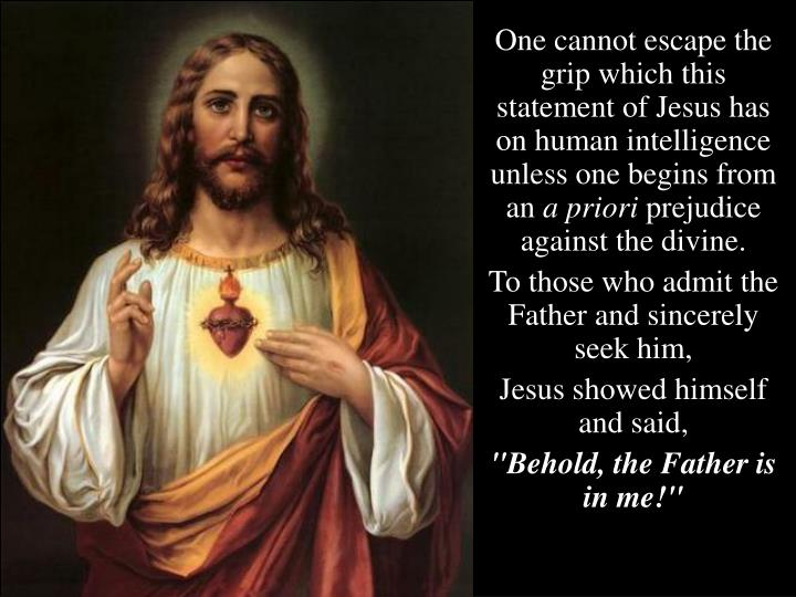 One cannot escape the grip which this statement of Jesus has on human intelligence unless one begins from an