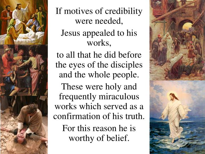 If motives of credibility were needed,