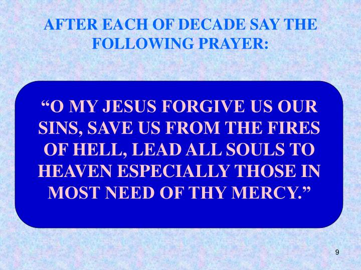 AFTER EACH OF DECADE SAY THE FOLLOWING PRAYER: