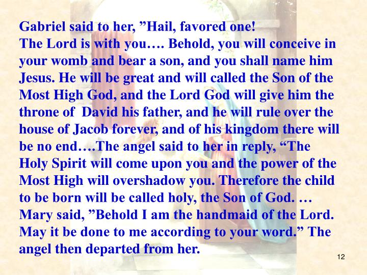 "Gabriel said to her, ""Hail, favored one!"