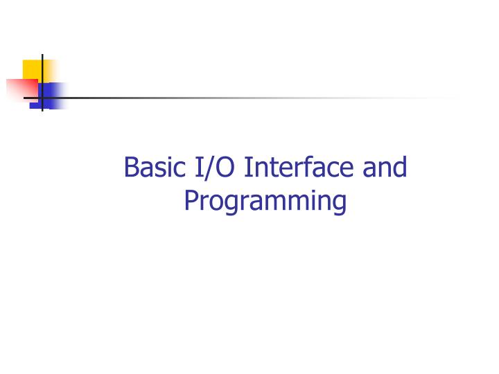 Basic i o interface and programming