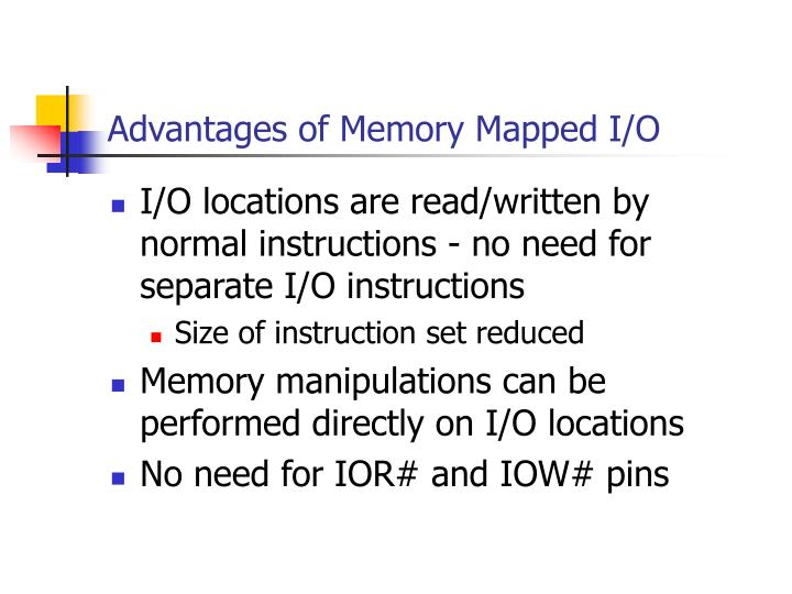 Advantages of Memory Mapped I/O
