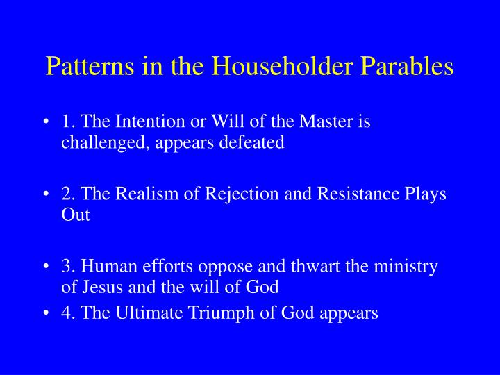 Patterns in the Householder Parables