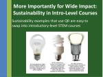 more importantly for wide impact sustainability in intro level courses