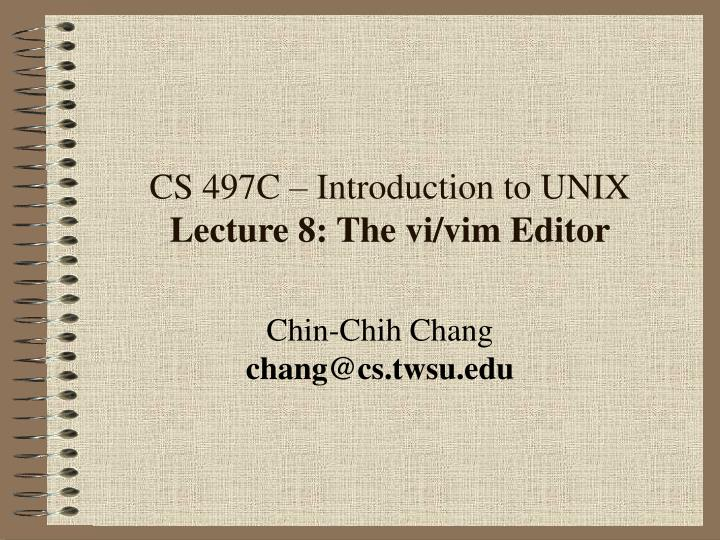 cs 497c introduction to unix lecture 8 the vi vim editor