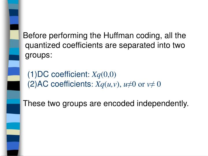 Before performing the Huffman coding, all the