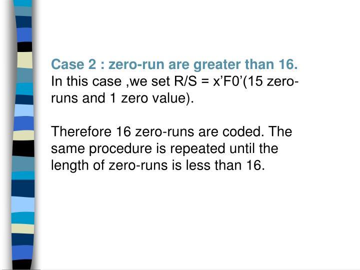 Case 2 : zero-run are greater than 16.
