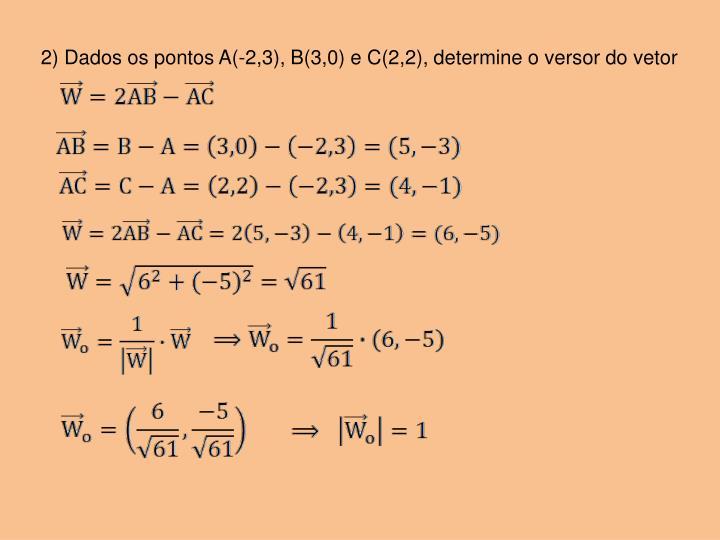 2) Dados os pontos A(-2,3), B(3,0) e C(2,2), determine o versor do vetor